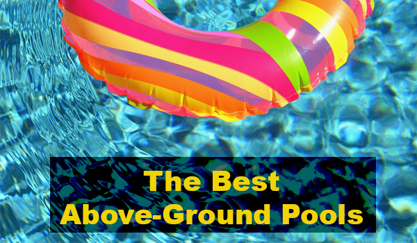 The Best Above-Ground Pools to Buy in 2018 + Complete Buying Guide