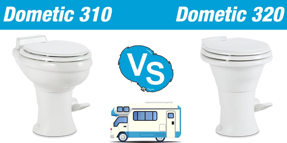 Dometic 310 vs Dometic 320