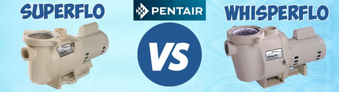 Pentair SuperFlo vs WhisperFlo